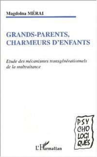 Grands-parents, charmeurs d'enfants : Etude des mécanismes transgénérationnels de la maltraitance