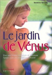 Le Jardin de Vénus : Etre une femme épanouie et heureuse - Savoir vivre pleinement sa féminité