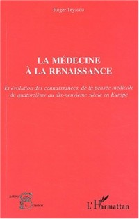 La médecine à la Renaissance et évolution des connaissances, de la pensée médicale du XIVème au XIXème siècle en Europe