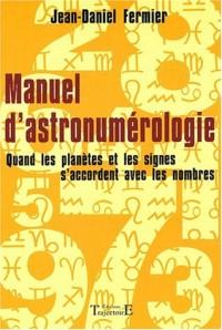 Manuel d'astronumérologie : Quand les planètes et les signes s'accordent avec les nombres