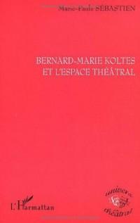 Bernard-marie koltes et l'espace theatral