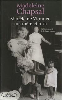 Madeleine Vionnet,  ma mère et moi : L'éblouissement de la haute couture