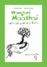 Wangari Maathai, Celle Qui Guerit la Terre