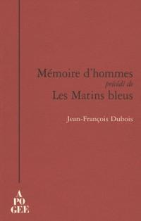 Mémoire d'hommes : Précédé de Les Matins bleus
