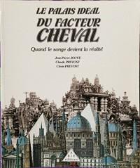 Le palais idéal du facteur Cheval: Quand le songe devient la réalité