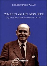 Charles Vallin, mon père : Enquête sur une certaine idée de la France