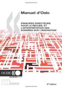 La Mesure Des Activites Scientifiques Et Technologiques Manuel D'Oslo: Principes Directeurs Pour Le Recueil Et L'Interpretation Des Donnees Sur L'Inno