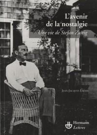 L'avenir de la nostalgie : Une vie de Stefan Zweig