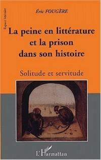La peine en litterature et la prison dans son histoire. solitude et servitu