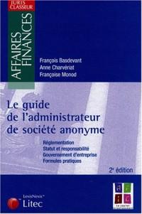 Le guide de l'administrateur de société anonyme : Réglementation, statut et responsabilité, gouvernement d'entreprise, formules pratiques