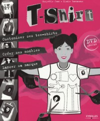 T-Shirt : Customiser ses tee-shirts, créer ses modèles, lancer sa marque (1DVD)