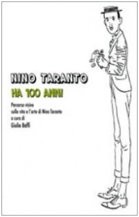 Nino Taranto ha 100 anni. Percorso iconografico sulla vita e l'arte di Nino Taranto