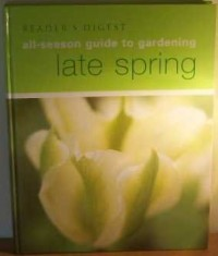 READER'S DIGEST ALL-SEASON GUIDE TO GARDENING: LATE SPRING