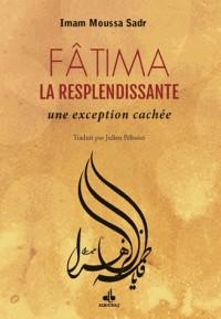 FÂTIMA (as) LA RESPLENDISSANTE : Une exception cachée