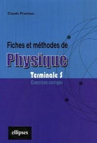 Fiches et méthodes de physique Terminale S : Exercices corrigés