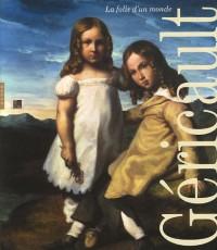 Géricault : La folie d'un monde