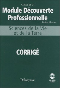 Sciences de la Vie et de la Terre Module découverte professionnelle 3e : Corrigé (1Cédérom)