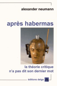 Après Habermas. la Theorie Critique N'a Pas Dit Son Dernier Mot