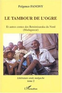Tambour de l'ogre (le) et autres contes des betsimisaraka du nord (madagascar) t2