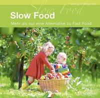 Slow Food: Mehr als nur eine Alternative zu Fast Food