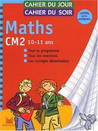 Cahier du jour, cahier du soir Maths CM2, 10-12 ans : Tout le programme, tous les exercices, les corrigés détachables