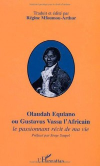 Olaudah Equiano ou Gustavus Vassa l'Africain. Le passionnant récit de ma vie