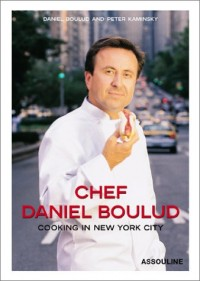 Chef Daniel Boulud: Cooking in New York City : 75 Recipes