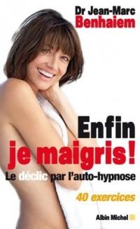 Enfin, je maigris ! : Le déclic par l'auto-hypnose