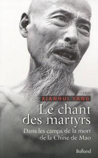 Le chant des martyrs : dans les camps de la Chine de Mao