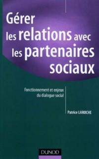 Gérer les relations avec les partenaires sociaux - Fonctionnement et enjeux du dialogue social