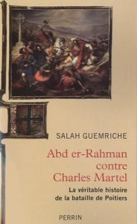 Abd er-Rhaman contre Charles Martel : La véritable histoire de la bataille de Poitiers