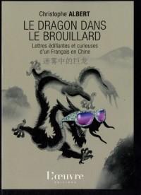 Le dragon dans le brouillard : Lettres édifiantes et curieuses d'un Français en Chine