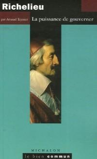 Richelieu : La puissance de gouverner