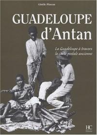 Guadeloupe d'Antan : La Guadeloupe à travers la carte postale ancienne