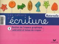 Les Cahiers d'écriture, tome 1 : Latéralité et Tenue du stylo - Gestion de l'espace graphique, petite et moyenne sections de maternelle
