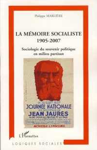 La mémoire socialiste 1905-2007 : Sociologie du souvenir politique en milieu partisan