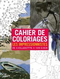 Cahier de coloriages Les impressionnistes de Caillebotte à van Gogh