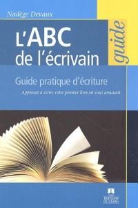 L'ABC de l'écrivain : Guide pratique d'écriture