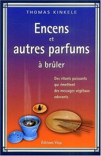 Encens et autres parfums à brûler : Des rituels puissants qui émettent des messages végétaux odorants, Manuel pratique des fumigations