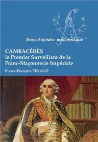 Cambacérès - Le Premier Surveillant de la Franc-Maçonnerie Impériale