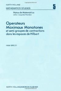 Operateurs maximaux monotones et semi-groupes de contractions dans les espaces de Hilbert (North-Holland mathematics studies 5)