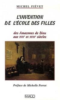 L'invention de l'école des filles : Des Amazones de Dieu aux XVIIe et XVIIIe siècles