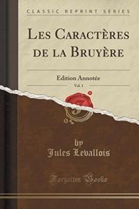 Les Caracteres de la Bruyere, Vol. 1: Edition Annotee (Classic Reprint)