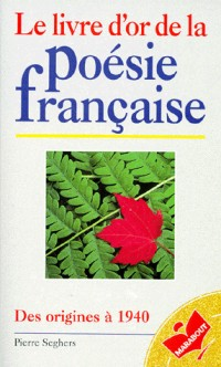 Le livre d'or de la poésie française: Des origines à 1940