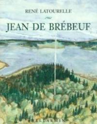 Jean de Brébeuf ( The life of ) : Saint among the Hurons