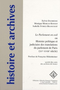 Le Parlement en exil ou Histoire politique et judiciaire des translations du parlement de Paris (XVe-XVIIIe siècle)