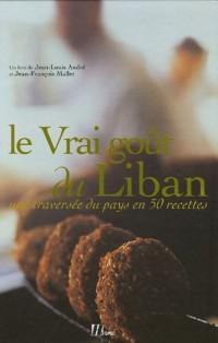 Le Vrai goût du Liban : Une traversée du pays en 50 recettes