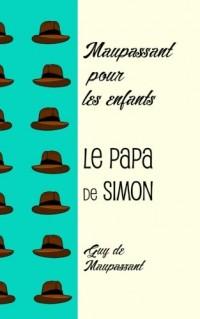 Le papa de Simon: Maupassant pour les enfants