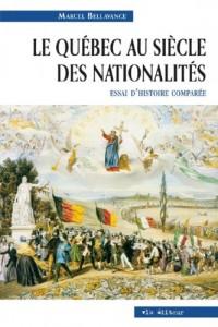 Le Quebec au siècle des nationalités, 1791-1918 : essai d'histoire comparée