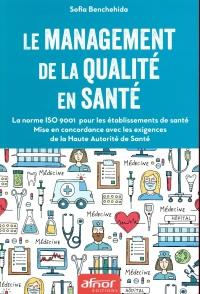 Le management de la qualité en santé: La norme ISO 9001 pour les établissements de santé - Mise en concordance avec les exigences de la Haute Autorité de Santé
